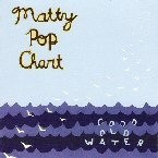 MATTY POP CHART - Good Old Water