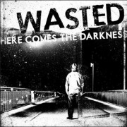 WASTED- here comes the darkness LP