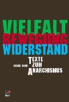 Vielfalt - Bewegung - Widerstand Texte zum Anarchismus