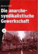 Die anarchosyndikalistische Gewerkschaft