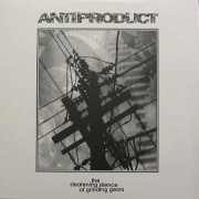 ANTIPRODUCT -the defeating silence of grinding gears LP