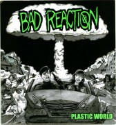 BAD REACTION - Plastic World 7