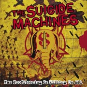 THE SUICIDE MACHINES -War Profiteering is killing us All