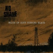 NO SHAME - White Of Hope Turning Black