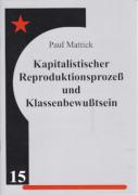 Mattick, P. - Kapitalistischer Reproduktionsprozeß & Klassenbewußtsein