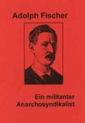 Adolph Fischer, ein militanter Anarchosyndikalist