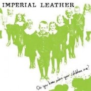 IMPERIAL LEATHER - Do You Know Where Your Children Are? LP ( colored )