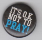 IT'S O.K. NOT TO PRAY!