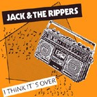 JACK & THE RIPPERS - I THINK IT`S OVER