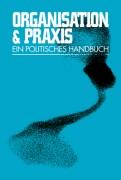 Organisation & Praxis Ein politisches Handbuch