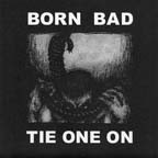 BORN BAD - Tie One On 7