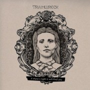 TRAINWRECK - If there is a Light it will find you  LP