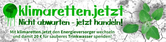 klimaretten.jetzt | Nicht abwarten - jetzt handeln! | Mit klimaretten.jetzt den Energieversorger wechseln und damit 20 € für sauberes Trinkwasser spenden!