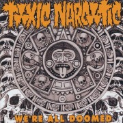 TOXIC NARCOTIC - We're all doomed